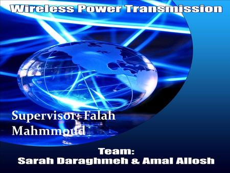 Supervisor: Falah Mahmmoud. Brief History about WPT. * The first existence was in 1990 by Nickola Tesla. *Wireless power transmission with microwaves.