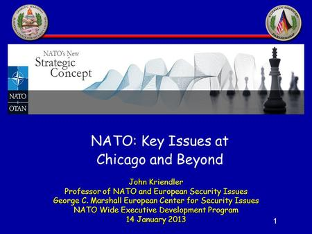 1 John Kriendler Professor of NATO and European Security Issues George C. Marshall European Center for Security Issues NATO Wide Executive Development.
