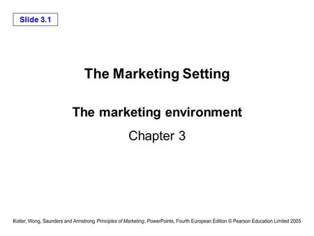 Slide 3.1 The marketing environment Chapter 3 The Marketing Setting.