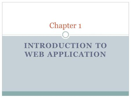 INTRODUCTION TO WEB APPLICATION Chapter 1. In this chapter, you will learn about:  The evolution of the Internet  The beginning of the World Wide Web,