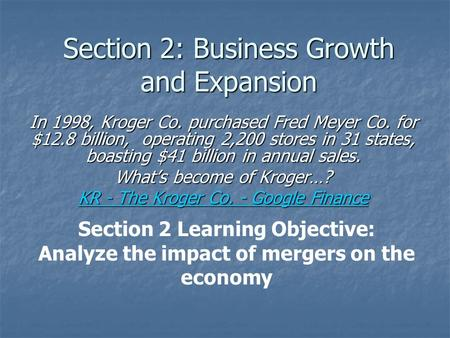 Section 2: Business Growth and Expansion In 1998, Kroger Co. purchased Fred Meyer Co. for $12.8 billion, operating 2,200 stores in 31 states, boasting.