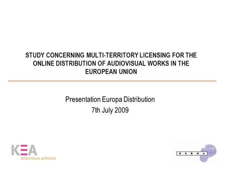 STUDY CONCERNING MULTI-TERRITORY LICENSING FOR THE ONLINE DISTRIBUTION OF AUDIOVISUAL WORKS IN THE EUROPEAN UNION Presentation Europa Distribution 7th.