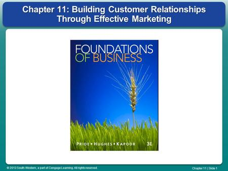 © 2013 South-Western, a part of Cengage Learning. All rights reserved. Chapter 11 | Slide 1 Chapter 11: Building Customer Relationships Through Effective.