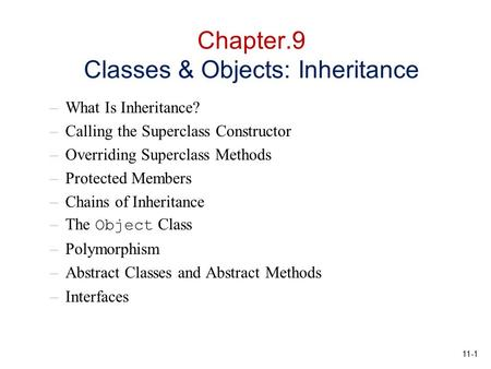 11-1 Chapter.9 Classes & Objects: Inheritance –What Is Inheritance? –Calling the Superclass Constructor –Overriding Superclass Methods –Protected Members.