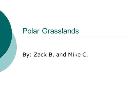 Polar Grasslands By: Zack B. and Mike C..