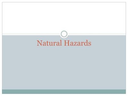 Natural Hazards. General There are many things in our environment that can have a negative affect on the performance of ground team members Hot or Cold.