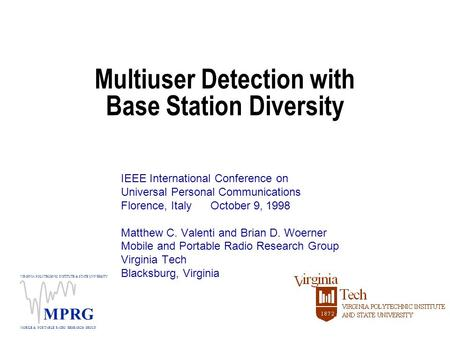 VIRGINIA POLYTECHNIC INSTITUTE & STATE UNIVERSITY MOBILE & PORTABLE RADIO RESEARCH GROUP MPRG Multiuser Detection with Base Station Diversity IEEE International.