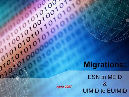 Migrations: ESN to MEID & UIMID to EUIMID April <strong>2007</strong>.