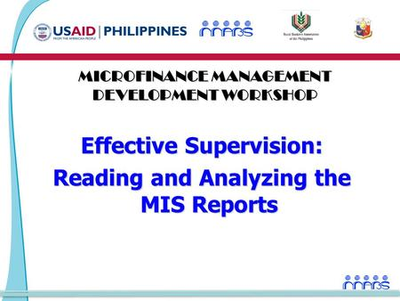 Effective Supervision: Reading and Analyzing the MIS Reports MICROFINANCE MANAGEMENT DEVELOPMENT WORKSHOP.