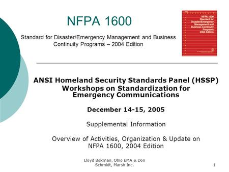 Lloyd Bokman, Ohio EMA & Don Schmidt, Marsh Inc.1 NFPA 1600 Standard for Disaster/Emergency Management and Business Continuity Programs – 2004 Edition.