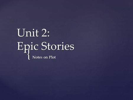 { Unit 2: Epic Stories Notes on Plot.  The sequence of events in a story.  Chronological Order: events happen in real time.  Stream of Consciousness: