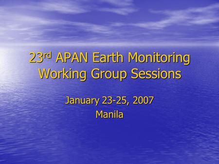 23 rd APAN Earth Monitoring Working Group Sessions January 23-25, 2007 Manila.