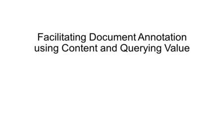 Facilitating Document Annotation using Content and Querying Value.