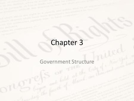 Chapter 3 Government Structure. Do Now Should the Constitution be changed? Explain your answer.