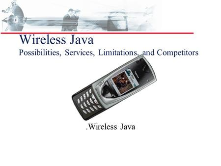 Wireless Java Possibilities, Services, Limitations, and Competitors.Wireless Java.