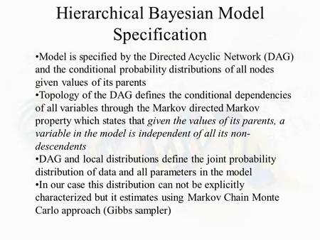 Hierarchical Bayesian Model Specification Model is specified by the Directed Acyclic Network (DAG) and the conditional probability distributions of all.