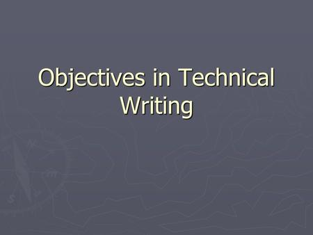 Objectives in Technical Writing. ► Clarity ► Conciseness ► Accuracy ► Organization ► Ethics.