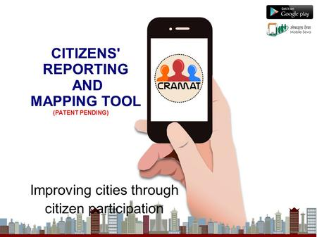 CITIZENS' REPORTING AND MAPPING TOOL Improving cities through citizen participation (PATENT PENDING)