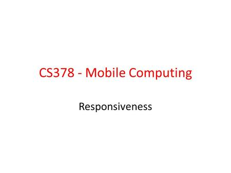 CS378 - Mobile Computing Responsiveness. An App Idea From Nifty Assignments Draw a picture use randomness Pick an equation at random Operators in the.