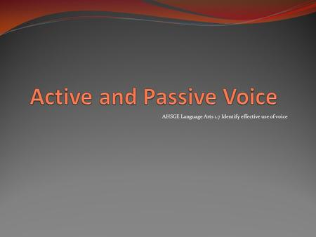 AHSGE Language Arts 1.7 Identify effective use of voice.