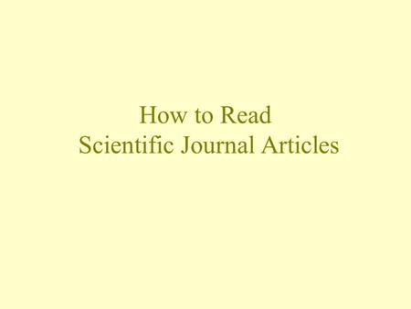 How to Read Scientific Journal Articles