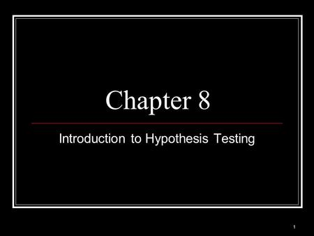 1 Chapter 8 Introduction to Hypothesis Testing. 2 Name of the game… Hypothesis testing Statistical method that uses sample data to evaluate a hypothesis.