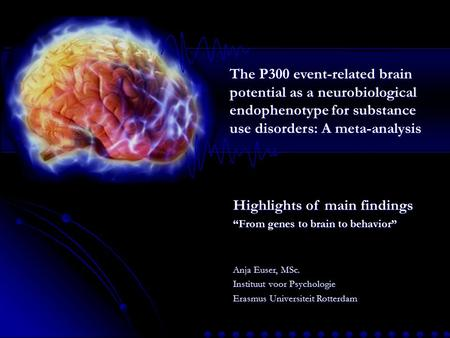 "Highlights of main findings ""From genes to brain to behavior"" The P300 event-related brain potential as a neurobiological endophenotype for substance use."