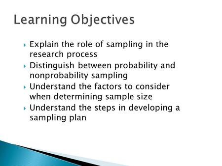  Explain the role of sampling in the research process  Distinguish between probability and nonprobability sampling  Understand the factors to consider.