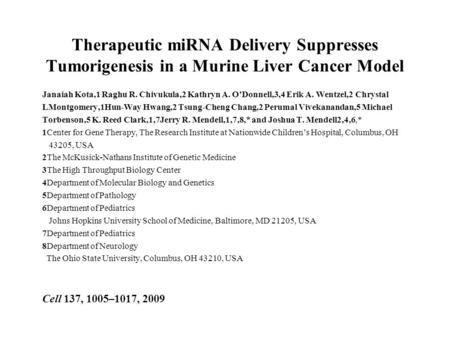 Therapeutic miRNA Delivery Suppresses Tumorigenesis in a Murine Liver Cancer Model Janaiah Kota,1 Raghu R. Chivukula,2 Kathryn A. O'Donnell,3,4 Erik A.
