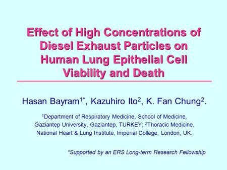 Effect of High Concentrations of Diesel Exhaust Particles on Human Lung Epithelial Cell Viability and Death Hasan Bayram 1*, Kazuhiro Ito 2, K. Fan Chung.