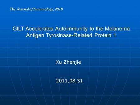 GILT Accelerates Autoimmunity to the Melanoma Antigen Tyrosinase-Related Protein 1 The Journal of Immunology, 2010 2011,08,31 Xu Zhenjie.