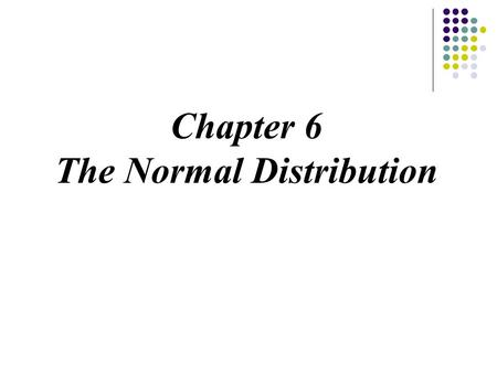 Chapter 6 The Normal Distribution. 2 Chapter 6 The Normal Distribution Major Points Distributions and area Distributions and area The normal distribution.