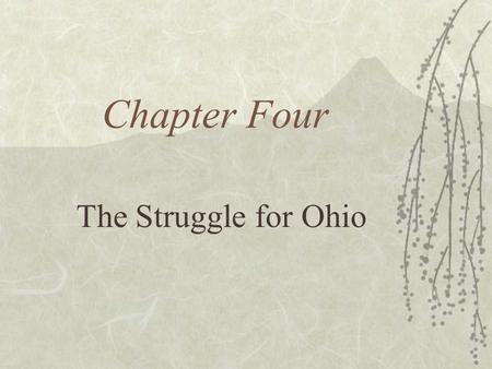 Chapter Four The Struggle for Ohio. The Beautiful Country  The six historic Ohio Indian tribes love Ohio.  The French who live in Canada want Ohio for.