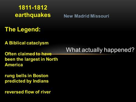 1811-1812 earthquakes The Legend: A Biblical cataclysm Often claimed to have been the largest in North America rung bells in Boston predicted by Indians.