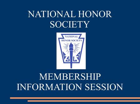 NATIONAL HONOR SOCIETY MEMBERSHIP INFORMATION SESSION.