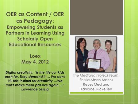 OER as Content / OER as Pedagogy: Empowering Students as Partners in Learning Using Scholarly Open Educational Resources Loex May 4, 2012 Digital creativity,
