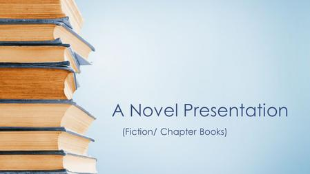 A Novel Presentation (Fiction/ Chapter Books). Introduction Chapter 1.