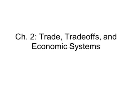 Ch. 2: Trade, Tradeoffs, and Economic Systems. The Production Possibilities Frontier (PPF) The PPF is a graph representing the possible combinations of.