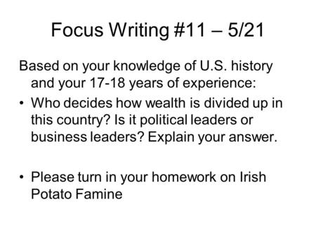 Focus Writing #11 – 5/21 Based on your knowledge of U.S. history and your 17-18 years of experience: Who decides how wealth is divided up in this country?