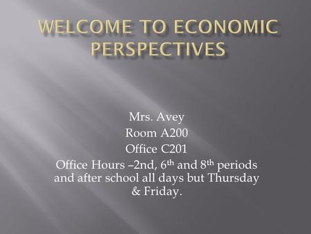 Mrs. Avey Room A200 Office C201 Office Hours –2nd, 6 th and 8 th periods and after school all days but Thursday & Friday.