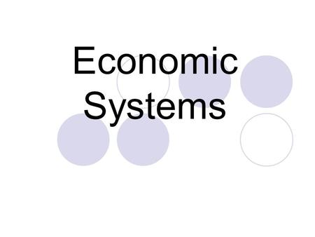 Economic Systems. Traditional Command Market Objectives Identify three questions that all economic systems must answer. Describe a traditional economy.