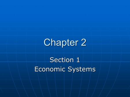Chapter 2 Section 1 Economic Systems. 2 I. Describe the characteristics of the traditional economy. A. Economic System – An organized way of providing.