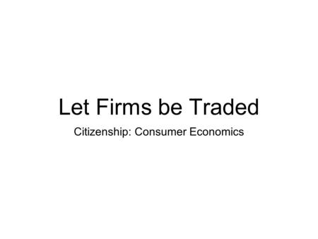 Let Firms be Traded Citizenship: Consumer Economics.