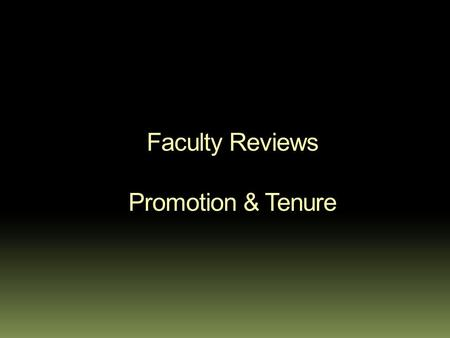Faculty Reviews Promotion & Tenure. Outline  Overview of the process  Recommendations for file presentation  Evaluation of files  Levels of Evaluation.