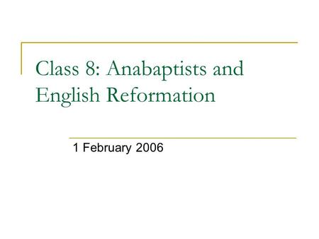 Class 8: Anabaptists and English Reformation 1 February 2006.