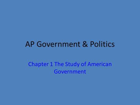 AP Government & Politics Chapter 1 The Study of American Government.