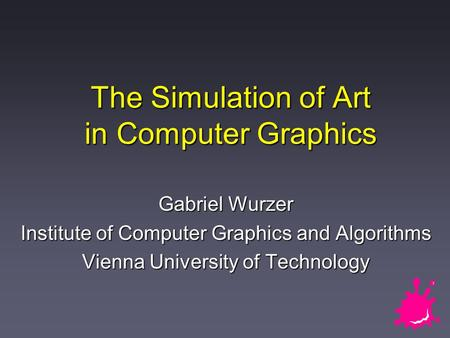 The Simulation of Art in Computer Graphics Gabriel Wurzer Institute of Computer Graphics and Algorithms Vienna University of Technology.