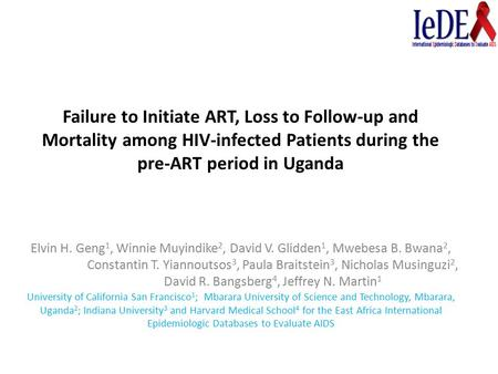 Failure to Initiate ART, Loss to Follow-up and Mortality among HIV-infected Patients during the pre-ART period in Uganda Elvin H. Geng 1, Winnie Muyindike.
