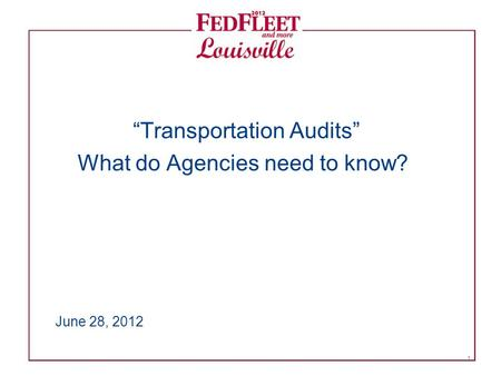 """Transportation Audits"" What do Agencies need to know? June 28, 2012 1."