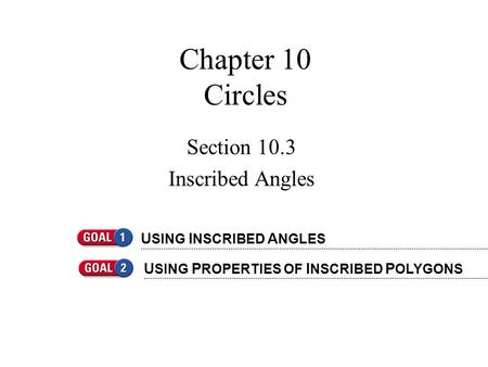 Chapter 10 Circles Section 10.3 Inscribed Angles U SING I NSCRIBED A NGLES U SING P ROPERTIES OF I NSCRIBED P OLYGONS.